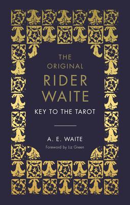 The Key To The Tarot: The Official Companion to the World Famous Original Rider Waite Tarot Deck - Waite, A.E.