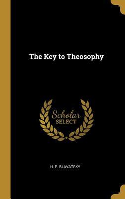 The Key to Theosophy - Blavatsky, H P