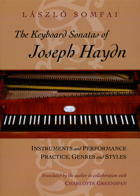 The Keyboard Sonatas of Joseph Haydn: Instruments and Performance Practice, Genres and Styles - Somfai, Laszlo