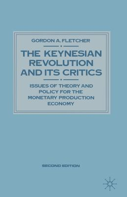 The Keynesian Revolution and Its Critics 1989: Issues of Theory and Policy for the Monetary Production Economy - Fletcher, Gordon A.