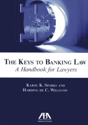 The Keys to Banking Law: A Handbook for Lawyers - Sparks, Karol K, and Williams, Harding C