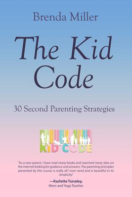 The Kid Code: 30 Second Parenting Strategies - Miller, Brenda