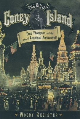 The Kid of Coney Island: Fred Thompson and the Rise of American Amusements -