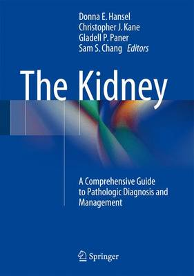 The Kidney: A Comprehensive Guide to Pathologic Diagnosis and Management - Hansel, Donna E (Editor)