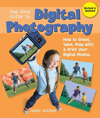 The Kids' Guide to Digital Photography: How to Shoot, Save, Play with & Print Your Digital Photos - Bidner, Jenni