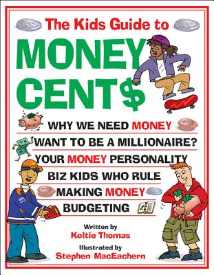 The Kids Guide to Money Cent$ - Thomas, Keltie, and Maceachern, Steve