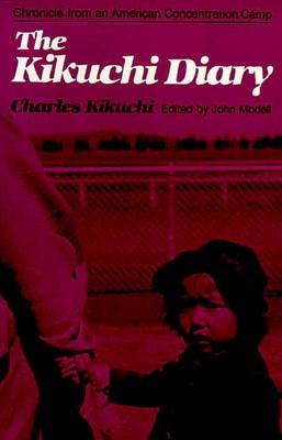 The Kikuchi Diary: Chronicle from an American Concentration Camp - Kikuchi, Charles