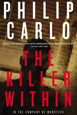 The Killer Within: In the Company of Monsters - Carlo, Philip