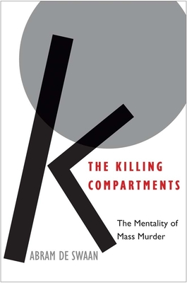 The Killing Compartments: The Mentality of Mass Murder - Swaan, Abram de