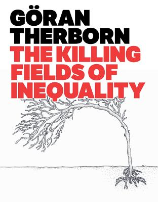 The Killing Fields of Inequality - Therborn, Goran