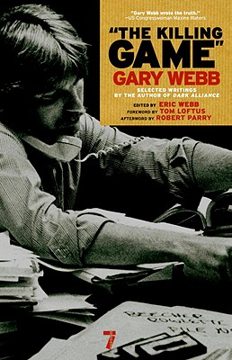 The Killing Game - Webb, Gary, and Webb, Eric (Editor), and Parry, Robert (Afterword by)