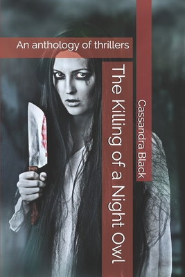 The Killing of a Night Owl: An anthology of thrillers - Black, Cassandra