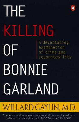 The Killing of Bonnie Garland: A Question of Justice - Gaylin, Willard, M.D.