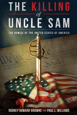 The Killing of Uncle Sam: The Demise of the United States of America - Howard-Browne, Rodney, and Williams, Paul L