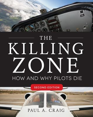The Killing Zone, Second Edition: How & Why Pilots Die - Craig, Paul A