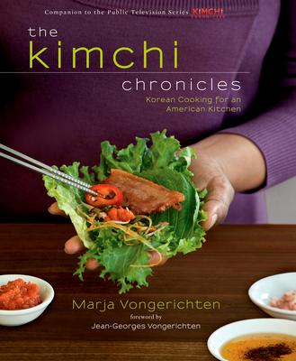 The Kimchi Chronicles: Korean Cooking for an American Kitchen - Vongerichten, Marja, and Vongerichten, Jean-Georges (Foreword by)
