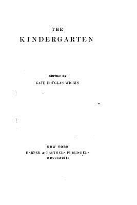 The Kindergarten - Wiggin, Kate Douglas Smith