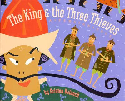 The King and the Three Thieves - Balouch, Kristen, and Balouch, Omid, and Hennessy, C (Editor)