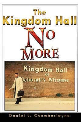 The Kingdom Hall No More - Chamberlayne, Daniel J
