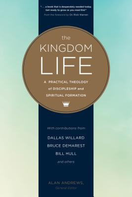 The Kingdom Life: A Practical Theology of Discipleship and Spiritual Formation - Willard, Dallas, Professor, and Meyer, Keith, and McNicol, Bruce