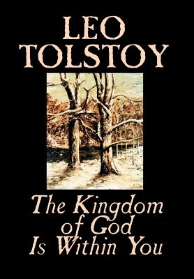 The Kingdom of God Is Within You by Leo Tolstoy, Religion, Philosophy, Theology - Tolstoy, Leo, and Garnett, Constance (Translated by)