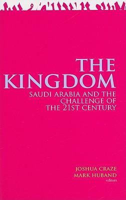 The Kingdom: Saudi Arabia and the Challenge of the 21st Century - Craze, Joshua, Professor (Editor)