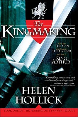The Kingmaking: Book One of the Pendragon@s Banner Trilogy - Hollick, Helen