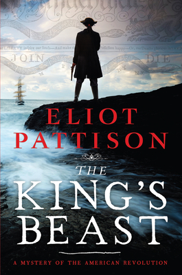 The King's Beast: A Mystery of the American Revolution - Pattison, Eliot