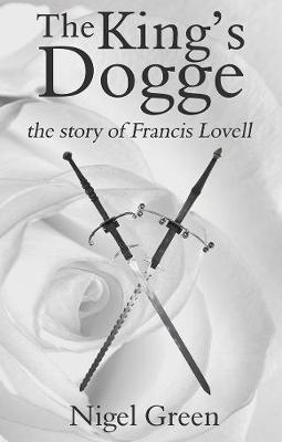 The King's Dogge: The Story of Francis Lovell - Green, Nigel
