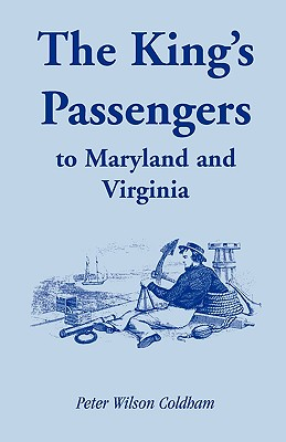 The King's Passengers to Maryland and Virginia - Coldham, Peter Wilson