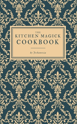 The Kitchen Magick Cookbook - Jechanovia