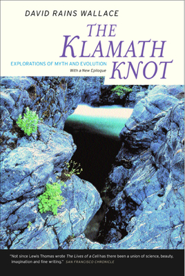 The Klamath Knot: Explorations of Myth and Evolution - Wallace, David Rains