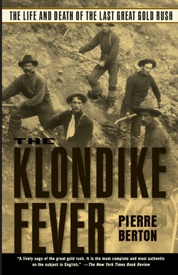 The Klondike Fever: The Life and Death of the Last Great Gold Rush - Berton, Pierre