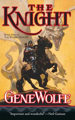 The Knight: Book One of the Wizard Knight - Wolfe, Gene