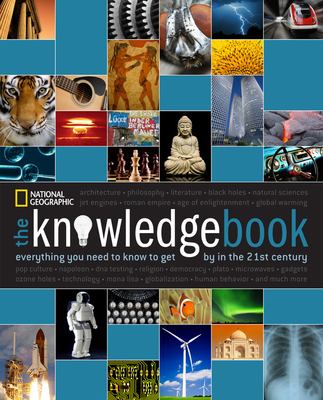 The Knowledge Book: Everything You Need to Know to Get by in the 21st Century - National Geographic