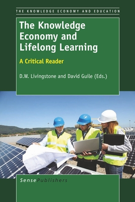 The Knowledge Economy and Lifelong Learning: A Critical Reader - Livingstone, D W, and Guile, David