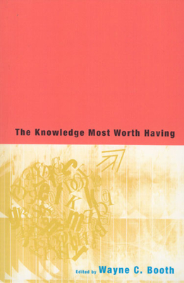 The Knowledge Most Worth Having - Booth, Wayne C (Editor)