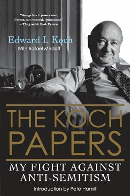 The Koch Papers: My Fight Against Anti-Semitism - Koch, Edward I
