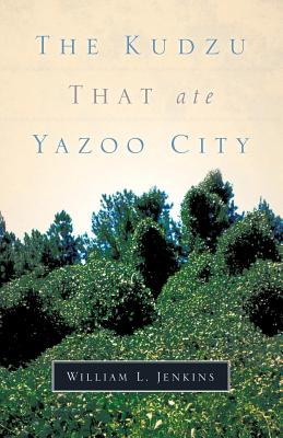 The Kudzu That Ate Yazoo City - Jenkins, William L