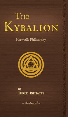 The Kybalion: A Study of The Hermetic Philosophy of Ancient Egypt and Greece - Three Initiates