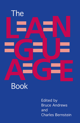 The L=A=N=G=U=A=G=E Book - Andrews, Bruce (Editor), and Bernstein, Charles (Editor)