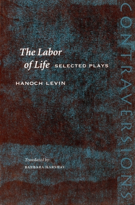 The Labor Of Life Selected Plays Book By Hanoch Levin