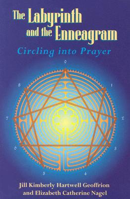 The Labyrinth and the Enneagram: Circling Into Prayer - Geoffrion, Jill Kimberly Hartwell, and Nagel, Elizabeth Catherine