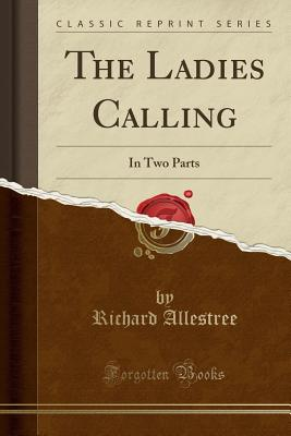 The Ladies Calling: In Two Parts (Classic Reprint) - Allestree, Richard