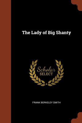 The Lady of Big Shanty - Smith, Frank Berkeley