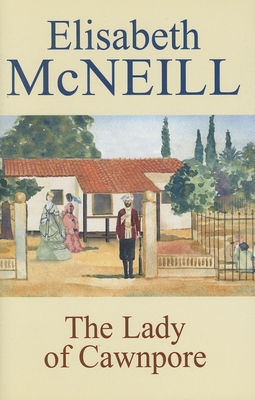 The Lady of Cawnpore - McNeill, Elisabeth