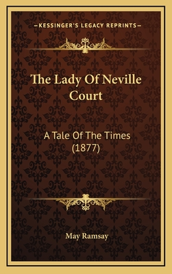 The Lady of Neville Court: A Tale of the Times (1877) - Ramsay, May