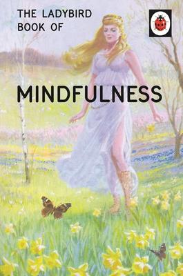 The Ladybird Book of Mindfulness - Hazeley, Jason, and Morris, Joel