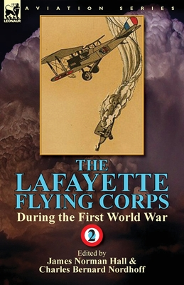 The Lafayette Flying Corps-During the First World War: Volume 2 - Hall, James Norman, and Nordhoff, Charles Bernard