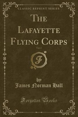The Lafayette Flying Corps, Vol. 2 (Classic Reprint) - Hall, James Norman